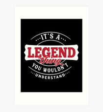 It's a LEGEND Thing You Wouldn't Understand Art Print