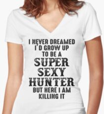 I never dreamed I'd grow up to be a super sexy hunter but here i am killing it.  Women's Fitted V-Neck T-Shirt