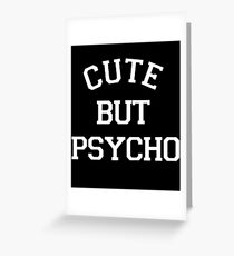 Cute But Psycho Funny Unisex Fit Ladies Mens Fashion Tumblr Trendy Swag T-Shirts Greeting Card