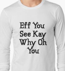 Eff You See Kay Why Oh You   Funny Cute Gift Idea Long Sleeve T-Shirt