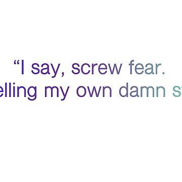 Screw Fear by scrambledtofu
