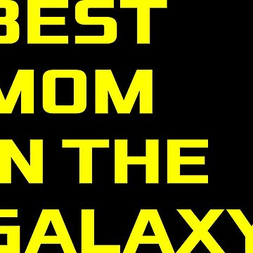 Best mom in the galaxy by wordpower900