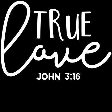 True Love - John 3:16 - Christian statement design by JHWHDesign