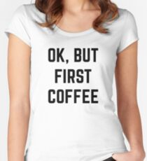 Ok, But First Coffee Women's Fitted Scoop T-Shirt