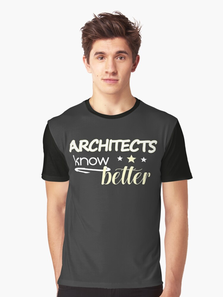 Architects know better birthday and any anniversary gift Graphic T-Shirt Front