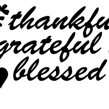 Thankful Grateful Blessed Flowers by CarbonClothing