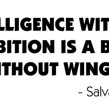 Intelligence Without Ambition is a Bird Without Wings - Salvador Dalì by designite