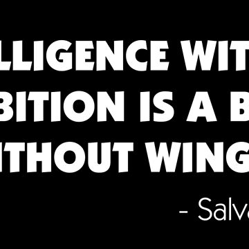 Intelligence Without Ambition is a Bird Without Wings - Salvador Dalì (white) by designite