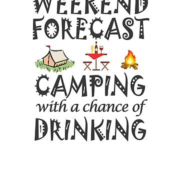 Weekend Forecast Camping with a chance of Drinking by ramirodiz