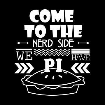 Come to The Nerd Side We Have Pi by Ding-One