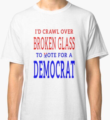 Crawl Over Broken Glass to Vote DEM Tshirt Classic T-Shirt