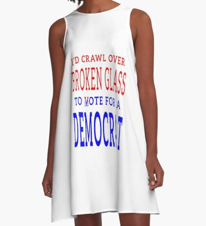 Crawl Over Broken Glass to Vote DEM Tshirt A-Line Dress
