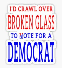 Crawl Over Broken Glass to Vote DEM Tshirt Sticker
