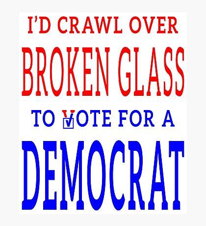 Crawl Over Broken Glass to Vote DEM Tshirt Photographic Print
