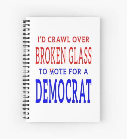 Crawl Over Broken Glass to Vote DEM Tshirt Spiral Notebook