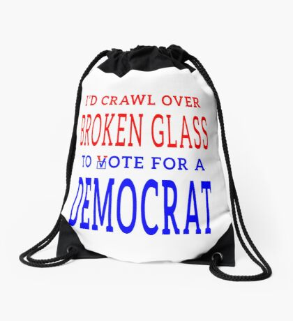 Crawl Over Broken Glass to Vote DEM Tshirt Drawstring Bag