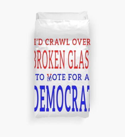 Crawl Over Broken Glass to Vote DEM Tshirt Duvet Cover