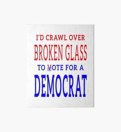 Crawl Over Broken Glass to Vote DEM Tshirt Art Board