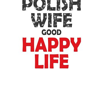 Polish Wife good Happy Life. by ramirodiz