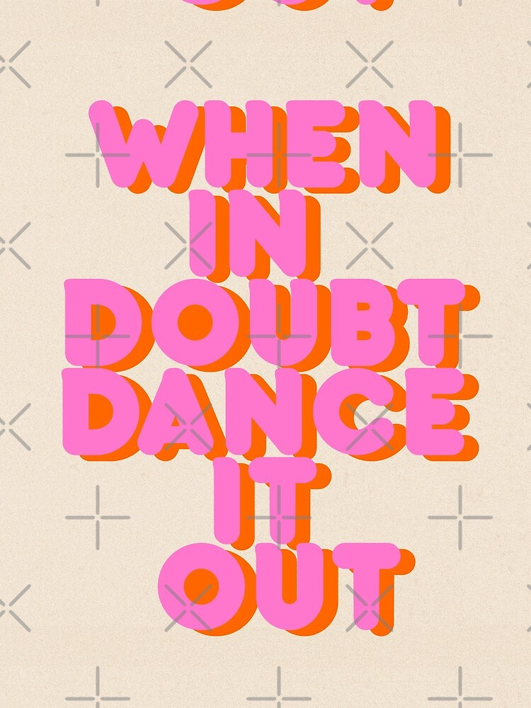 When in doubt dance it out! typography artwork by ShowMeMars
