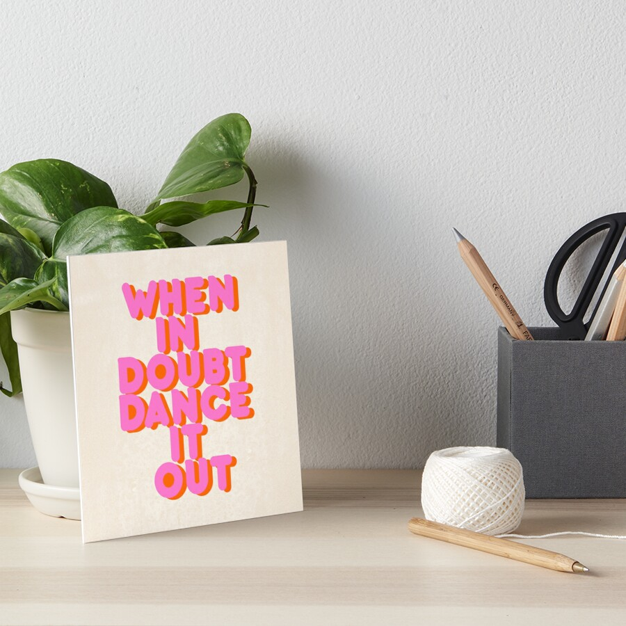 When in doubt dance it out! typography artwork Art Board Print