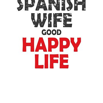 Spanish Wife good Happy Life. by ramirodiz