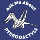 Ask Me About Pterodactyls by David Orr