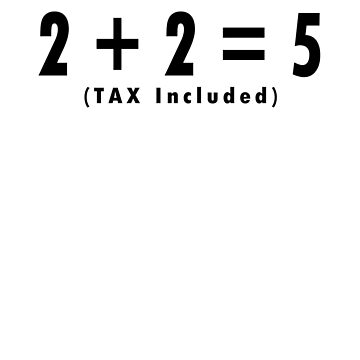 2 + 2 = 5 TAX Included. by ramirodiz