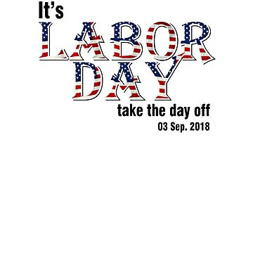 It's a Labor Day – Take The Day Off. by ramirodiz