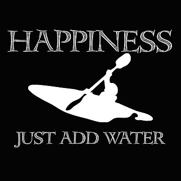 Kayaking Funny Design - Happiness Just Add Water by kudostees