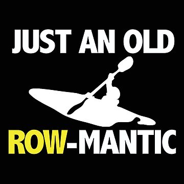 Kayaking Funny Design - Just An Old Row-mantic by kudostees