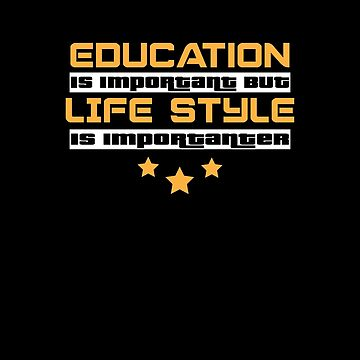 Education Is Important But Life style Is  Importanter #Life style  by handcraftline