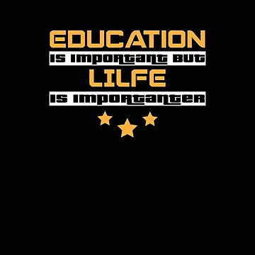 Education Is Important But Lilfe Is  Importanter #Lilfe  by handcraftline