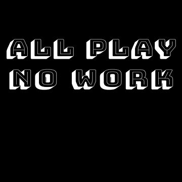 All Play No Work - Time for Fun (Design Day 226) by TNTs