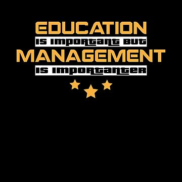 Education Is Important But Management Is  Importanter #Management  by handcraftline
