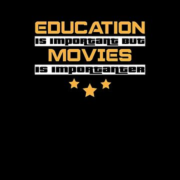 Education Is Important But Movies Is  Importanter #Movies  by handcraftline