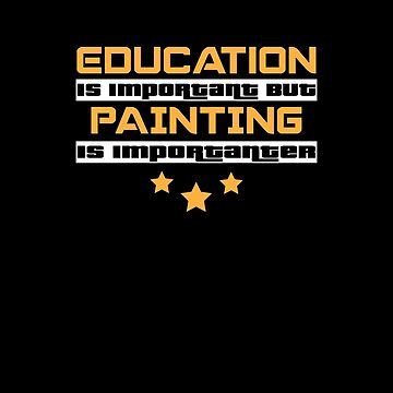 Education Is Important But Painting Is  Importanter #Painting  by handcraftline