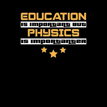 Education Is Important But Physics Is  Importanter #Physics  by handcraftline