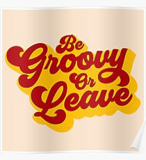 BE GROOVY OR LEAVE Poster