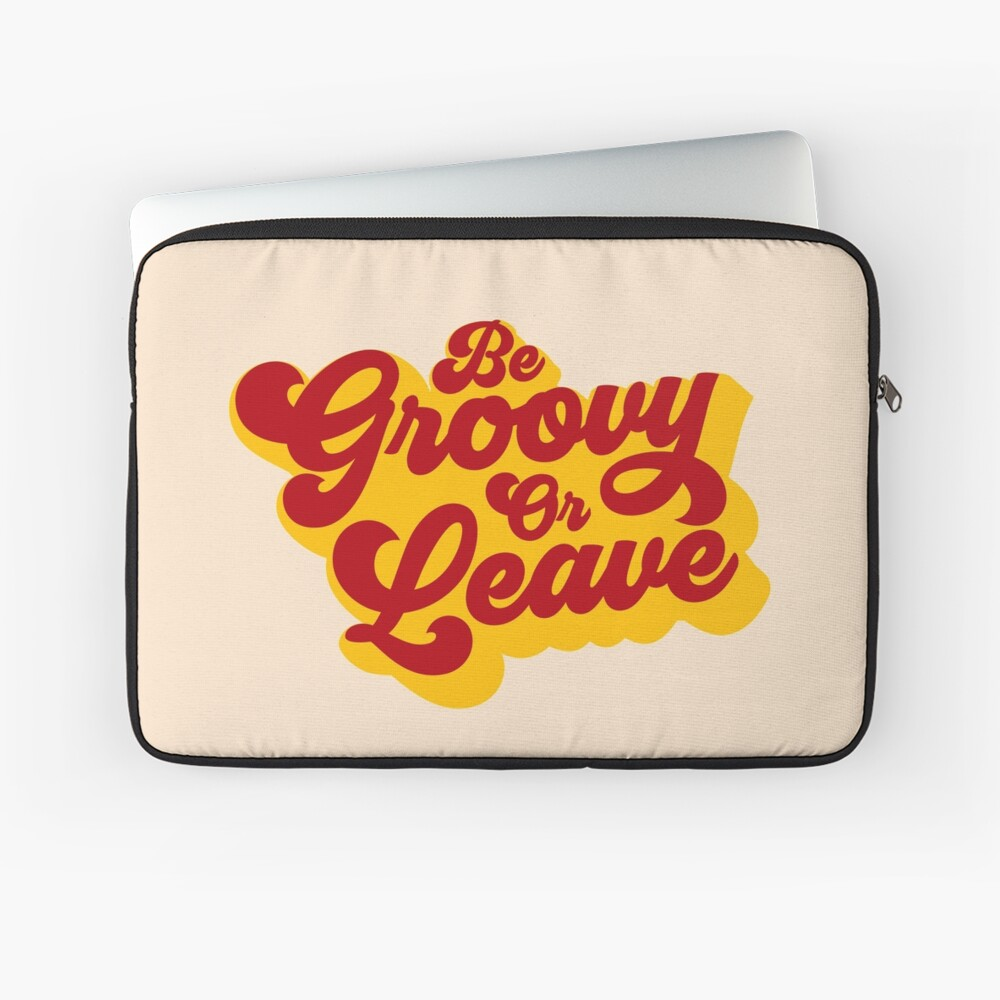 BE GROOVY OR LEAVE Laptop Sleeve