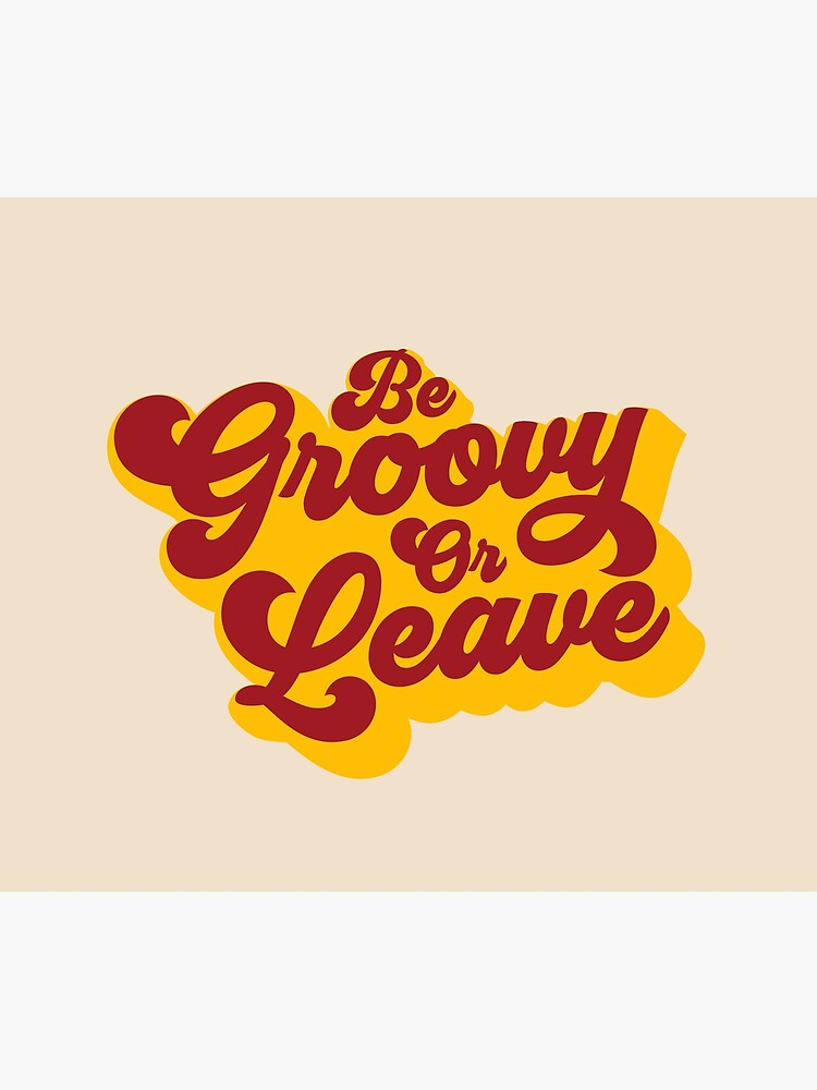 BE GROOVY OR LEAVE by funkythings