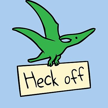 Heck Off (Pterodactyl) by jezkemp