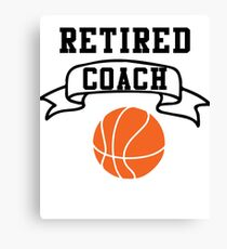 Retired Basketball Coach. Basketball Shirt Canvas Print