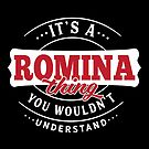 It's a ROMINA Thing You Wouldn't Understand by wantneedlove