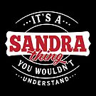It's a SANDRA Thing You Wouldn't Understand by wantneedlove