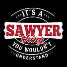 It's a SAWYER Thing You Wouldn't Understand by wantneedlove