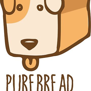 Pure Bread Dog by JOHNITEES