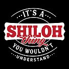 It's a SHILOH Thing You Wouldn't Understand by wantneedlove
