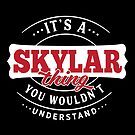 It's a SKYLAR Thing You Wouldn't Understand by wantneedlove