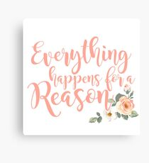 Everything Happens for a Reason 3 Canvas Print